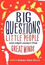 Big Questions From Little People ... : and Simple Answers from Great Minds - Gemma Elwin Harris