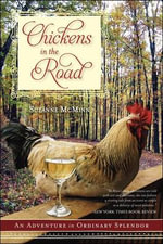Chickens in the Road : An Adventure in Ordinary Splendor - Suzanne McMinn