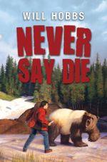 Never Say Die - Will Hobbs