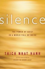 Silence : The Power of Quiet in a World Full of Noise - Thich Nhat Hanh