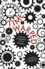 Time Warped : Unlocking the Mysteries of Time Perception - Claudia Hammond