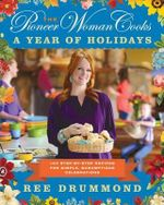 The Pioneer Woman Cooks: A Year of Holidays : 140 Step-By-Step Recipes for Simple, Scrumptious Celebrations - Ree Drummond