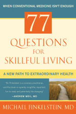 77 Questions for Skillful Living : A New Path to Extraordinary Health - Michael Finkelstein
