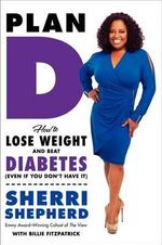 Plan D : How to Lose Weight and Beat Diabetes (Even If You Don't Have It) - Sherri Shepherd