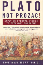 Plato, Not Prozac! : Applying Eternal Wisdom to Everyday Problems - Lou Marinoff, PhD