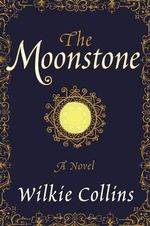 The Moonstone : A Novel - Au Wilkie Collins