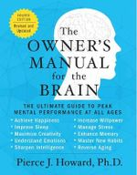 The Owner's Manual for the Brain : The Ultimate Guide to Peak Mental Performance at All Ages - Pierce J. Howard