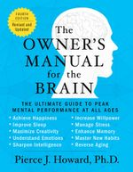 The Owner's Manual for the Brain (4th Edition) : The Ultimate Guide to Peak Mental Performance at All Ages - Pierce Howard