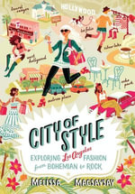City of Style : Exploring Los Angeles Fashion, from Bohemian to Rock - Melissa Magsaysay