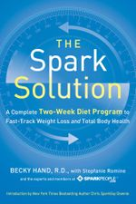 The Spark Solution : A Complete Two-Week Diet Program to Fast-Track Weight Loss and Total Body Health - Becky Hand