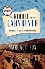 The Riddle of the Labyrinth : The Quest to Crack an Ancient Code - Margalit Fox