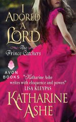 I Adored a Lord : The Prince Catchers - Katharine Ashe