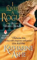 I Loved a Rogue : The Prince Catchers - Katharine Ashe