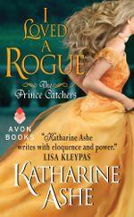 I Loved a Rogue : The Prince Catchers - Katharine Ashe