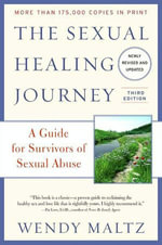 The Sexual Healing Journey : A Guide for Survivors of Sexual Abuse (Third Edition) - Wendy Maltz
