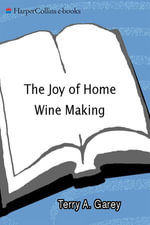 Joy of Home Wine Making - Terry A. Garey