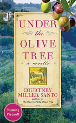 Under the Olive Tree : A Novella - Courtney Miller Santo