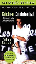 Kitchen Confidential : Adventures in the Culinary Underbelly - Anthony Bourdain