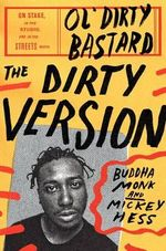 The Dirty Version : On Stage, in the Studio, and in the Streets with 'Ol Dirty Bastard - Buddha Monk