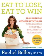 Eat to Lose, Eat to Win : Your Grab-n-Go Action Plan for a Slimmer, Healthier You - Rachel Beller