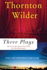 Three Plays : Our Town, The Matchmaker and The Skin of Our Teeth - Thornton Wilder