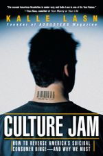 Culture Jam : How to Reverse America's Suicidal Consumer Binge--any Why We Must - Kalle Lasn