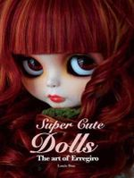 Super Cute Dolls : The Art of Erregiro - Erregiro