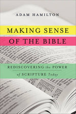 Making Sense of the Bible : Rediscovering the Power of God's Word Today - Adam Hamilton