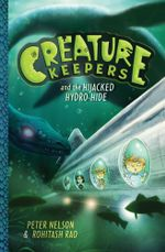 Creature Keepers and the Hijacked Hydro-Hide - Peter Nelson