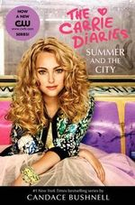 Carrie Diaries - Summer and the City : A Carrie Diaries Novel TV Tie-In Edition - Candace Bushnell