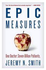 Epic Measures : One Doctor. Seven Billion Patients. - Jeremy N Smith