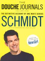 The Douche Journals : The Definitive Account of One Man's Genius - Schmidt