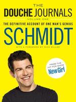 The Douche Journals : The Definitive Account of One Man's Genius - Schmidt
