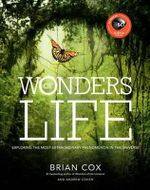 Wonders of Life : Exploring the Most Extraordinary Force in the Universe - Brian Cox