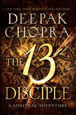 The 13th Disciple : A Spiritual Adventure - Deepak Chopra
