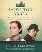 Downton Abbey : The Complete Scripts, Season 2 - Julian Fellowes
