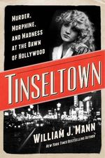 Tinseltown : Murder, Morphine, and Madness at the Dawn of Hollywood - William J Mann