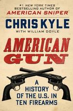 American Gun : A History of the U.S. in 10 Firearms - Chris Kyle