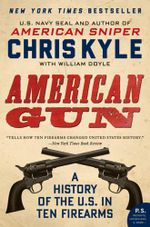 American Gun : A History of the U.S. in Ten Firearms - Chris Kyle