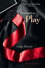 Destined to Play : An Avalon Novel - Indigo Bloome