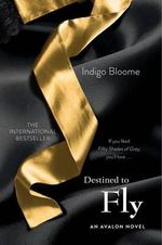 Destined to Fly : An Avalon Novel - Indigo Bloome