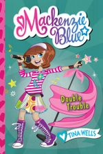 Mackenzie Blue #5 : Double Trouble - Tina Wells