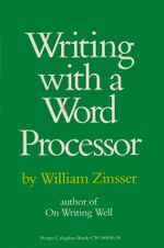 Writing with a Word Processor - William Zinsser