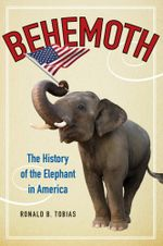 Behemoth : The History of the Elephant in America - Ronald B. Tobias