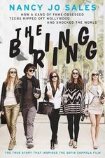 The Bling Ring : How a Gang of Fame-Obsessed Teens Ripped Off Hollywood and Shocked the World - Nancy Jo Sales
