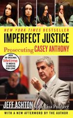 Imperfect Justice Updated Ed : Prosecuting Casey Anthony - Jeff Ashton