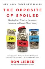 The Opposite of Spoiled : Raising Kids Who Are Grounded, Generous, and Smart About Money - Ron Lieber