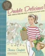 Double Delicious : Good, Simple Food for Busy, Complicated Lives - Jessica Seinfeld