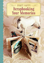 Craft Happy : Scrapbooking Your Memories - Editions de Paris