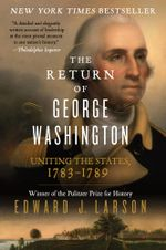 The Return of George Washington : 1783-1789 - Edward Larson